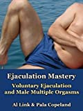 img - for Ejaculation Mastery: Voluntary Ejaculation and Male Multiple Orgasms book / textbook / text book