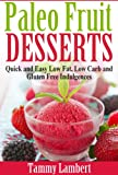 Paleo Fruit Desserts: Quick and Easy Low Fat, Low Carb and Gluten Free Indulgences