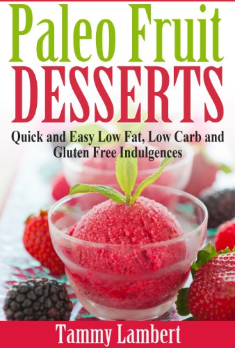 Paleo Fruit Desserts: Quick and Easy Low Fat, Low Carb and Gluten Free ...