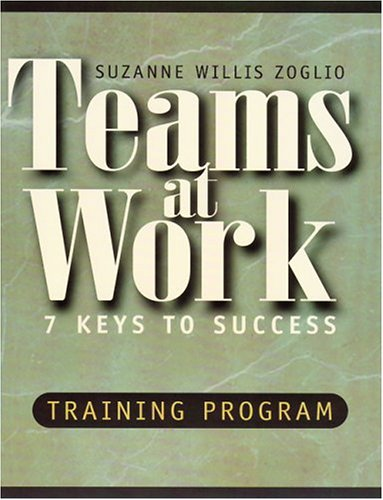 Teams At Work: 7 Keys to Success Training Program (A Leaders Guide)