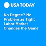 No Degree? No Problem as Tight Labor Market Changes the Game | Paul Davidson