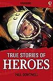 True Stories of Heroes: Usborne True Stories