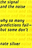 The Signal and the Noise: Why So Many Predictions Fail - But Some Dont