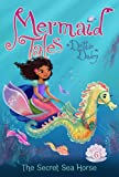 The Secret Sea Horse (Mermaid Tales)