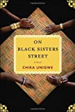On Black Sisters Street: A Novel by Chika Unigwe
