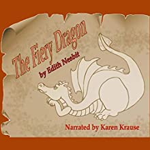The Fiery Dragon: Book 6 of The Book of Dragons Series (       UNABRIDGED) by Edith Nesbit Narrated by Karen Krause
