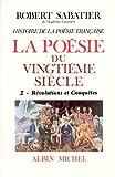 echange, troc Robert Sabatier - Histoire de la poésie française, volume 6-2 : La Poésie du XXe siècle : Révolutions et conquêtes