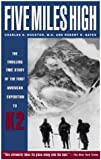 Five Miles High: The Thrilling True Story of the First American Expedition to K2 (1585740519) by Bates, Robert H.