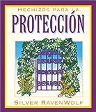 Hechizos Para La Protección (Spanish Silver's Spells Series) (Spanish Edition) (1567187315) by RavenWolf, Silver