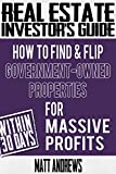 Real Estate Investors Guide: How to Find & Flip Government-Owned Properties for Massive Profits