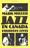 Jazz in Canada: Fourteen Lives (088971116X) by Miller, Mark