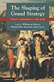 The Shaping of Grand Strategy: Policy, Diplomacy, and War