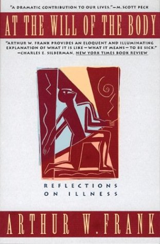 At the Will of the Body: Reflections on Illness, Frank,Arthur W.