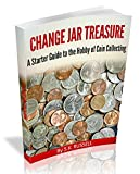 CHANGE JAR TREASURE: A Starter Guide to the Hobby of Coin Collecting