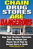 img - for Chain Drug Stores Are Dangerous: How Their Reckless Obsession With the Bottom Line Places You At Risk for Serious Harm or Death book / textbook / text book