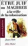 echange, troc Jacques Taïeb - Etre juif au Maghreb à la veille de la colonisation
