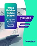 img - for When Children Refuse School: A Cognitive Behaviorial Therapy Approach : Therapist Guide book / textbook / text book
