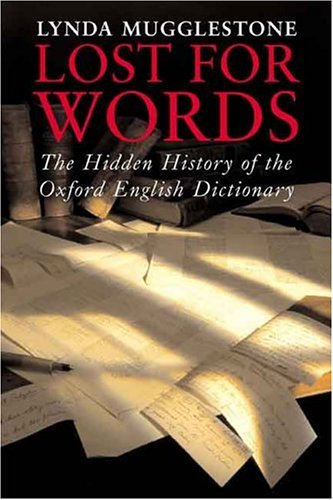 Lost For Words : The Hidden History Of The Oxford English Dictionary, LYNDA MUGGLESTONE