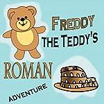 Freddy the Teddy's Roman Adventure | Paul Beck