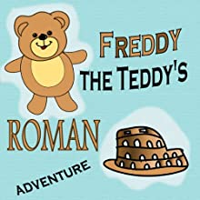 Freddy the Teddy's Roman Adventure Audiobook by Paul Beck Narrated by Matt Fogarty