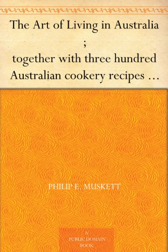 The Art of Living in Australia ; together with three hundred Australian cookery recipes and accessory kitchen information by Mrs. H. Wicken