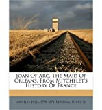 Joan of Arc, the Maid of Orleans. from Mitchelets History of France (Paperback) - Common
