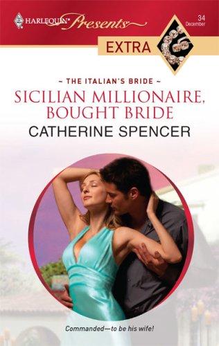 Sicilian Millionaire, Bought Bride (Harlequin Presents Extra: the Italian's Bride), Catherine Spencer