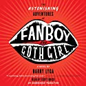 The Astonishing Adventures of Fanboy and Goth Girl (       UNABRIDGED) by Barry Lyga Narrated by Scott Brick