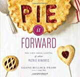 By Gesine Bullock-Prado Pie It Forward: Pies, Tarts, Tortes, Galettes, and Other Pastries Reinvented (1st Printing)