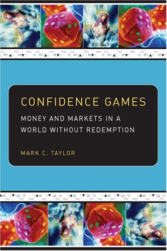 Confidence Games: Money and Markets in a World without Redemption (Religion and Postmodernism Series)