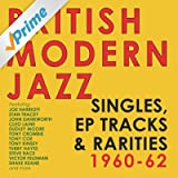 British Modern Jazz Singles, EP Tracks & Rarities 1960-62