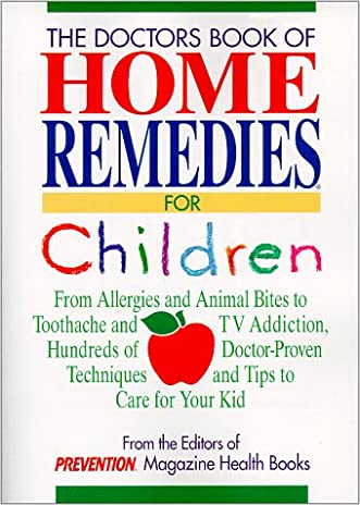 Doctor's Book of Home Remedies for Children: From Allergies and Animal Bites to Toothache and TV Addiction, Hundreds of Doctor-Proven Techniques and T written by Denise Foley