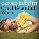 Cruel Beautiful World Audiobook by Caroline Leavitt Narrated by Xe Sands