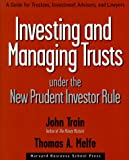 Investing and Managing Trusts Under the New Prudent Investor Rule: A Guide for Trustees, Investment Advisors, and Lawyers (0875848613) by Train, John
