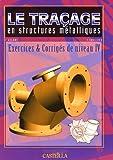Le traçage en structures métalliques : Exercices et corrigés de niveau IV