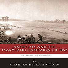 The Greatest Battles in History: Antietam and the Maryland Campaign of 1862 (       UNABRIDGED) by Charles River Editors Narrated by Chris Abell
