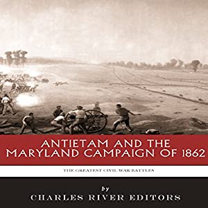 The Greatest Battles in History: Antietam and the Maryland Campaign of 1862 Audiobook