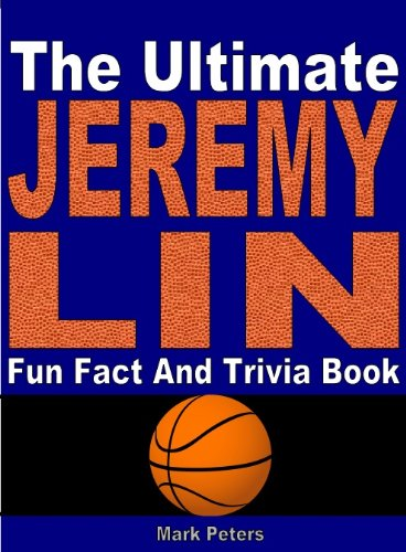 The Ultimate Jeremy Lin Fun Facts And Trivia Book