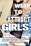 WEAR TO ATTRACT GILRS? WHAT GILRS LOVE IN YOU ?: what gilrs want her men to wear?  do you know wearing can make someone fall in love or don't love you? if you know how to wear! what happen next!