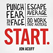 Start: Punch Fear in the Face, Escape Average, and Do Work That Matters | [Jon Acuff]