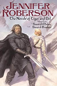 The Novels of Tiger and Del, Volume II: Sword-Maker - Sword Breaker by Jennifer Roberson