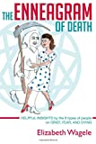 The Enneagram of Death: Helpful insights by the 9 types of people on grief, fear, and dying (0985786108) by Wagele, Elizabeth
