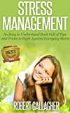 Stress Management: An Easy to Understand Book Full of Tips and Tricks to Fight Against Everyday Stress