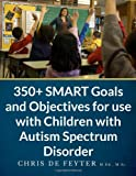 350+ SMART Goals and Objectives for use with Children with Autism Spectrum Disorder