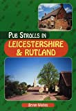 Pub Strolls in Leicestershire and Rutland