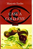 Cast a Cold Eye (Fiction - General) Marjorie Eccles