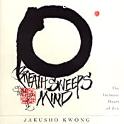 Breath Sweeps Mind | [Jakusho Kwong-roshi]