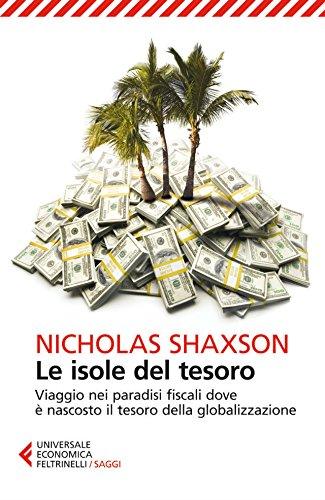 Le isole del tesoro Viaggio nei paradisi fiscali dove è nascosto il tesoro della globalizzazione Universale e PDF