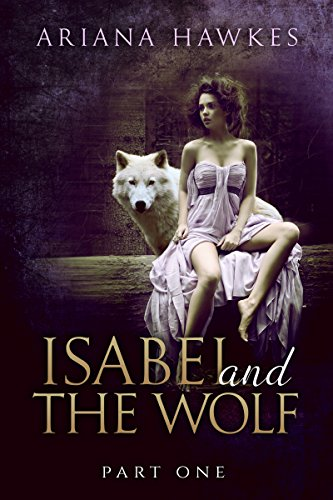 Isabel and The Wolf (Werewolf alpha male erotic romance): Part One