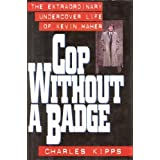 Cop Without a Badge: The Extraordinary Undercover Life of Kevin Maher